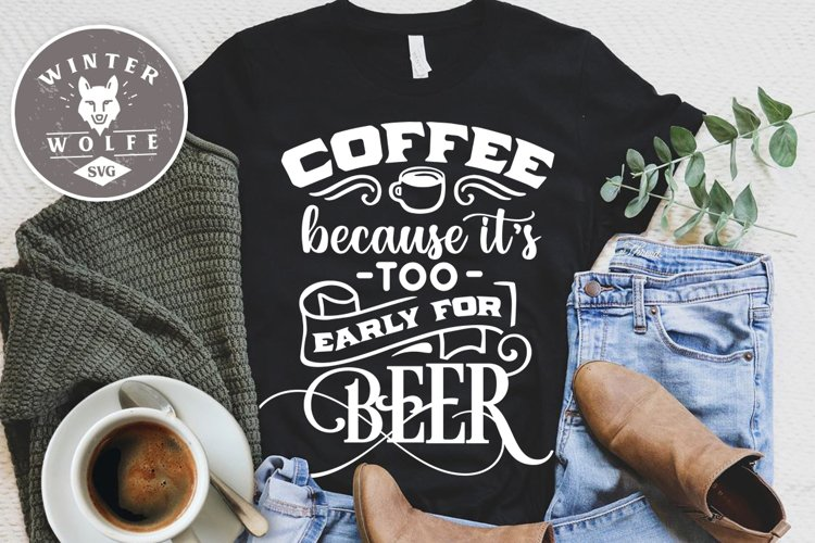 Coffee because it's too early too beer SVG EPS DXF PNG example