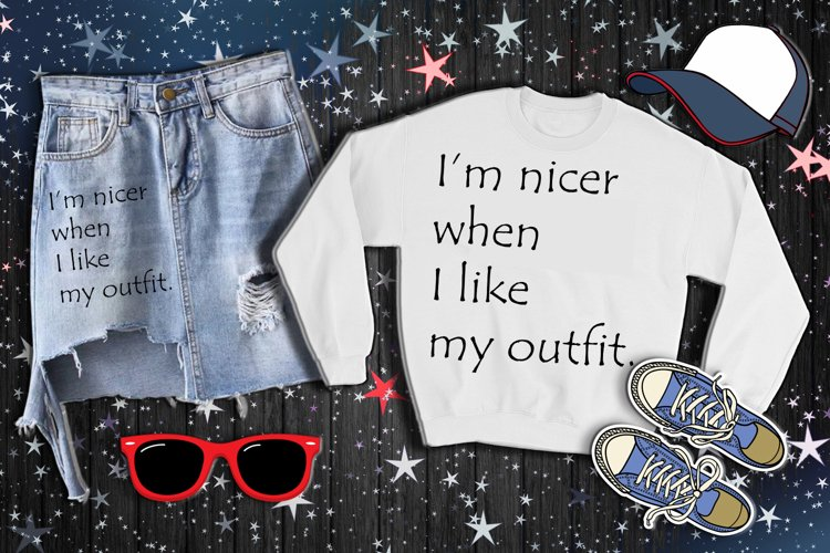 I am nicer when I like my outfit AI DXF SVG EPS PNG digital example image 1