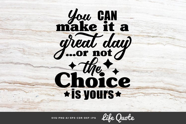 You can make it a great day - Quote