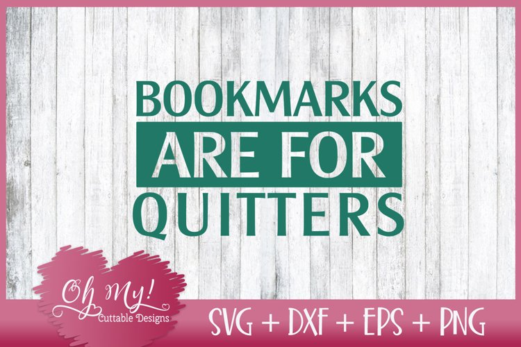 Bookmarks Are For Quitters - SVG DXF EPS PNG Cut File