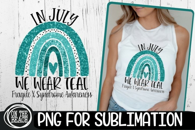 IN JULY- WE WEAR TEAL- Fragile X Syndrome Awareness - PNG