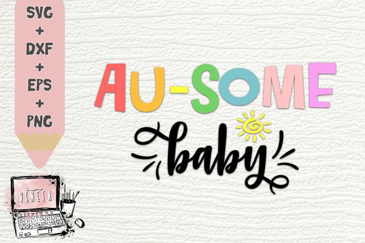 AU-SOME baby | Autism Quotes | Awesome | SVG, DXF | Cut File example image 1