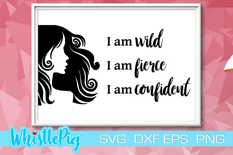 I am Wild Svg I am Fierce Svg I am Confident Svg Inspiration example image 1