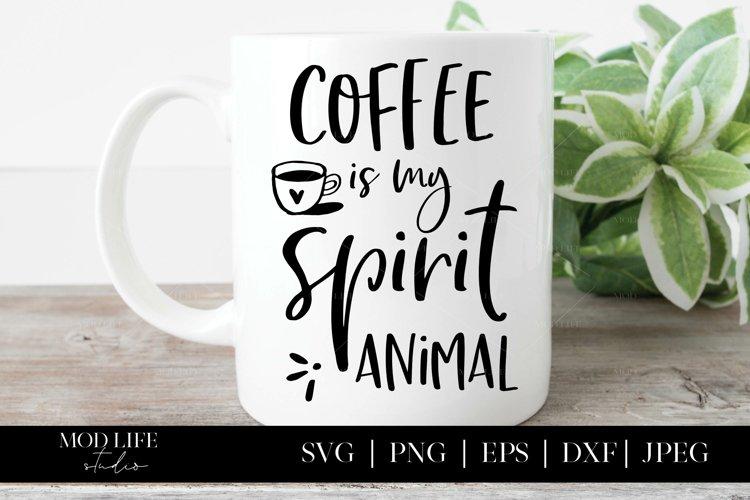 Coffee is My Spirit Animal SVG Cut File - SVG PNG JPEG DXF