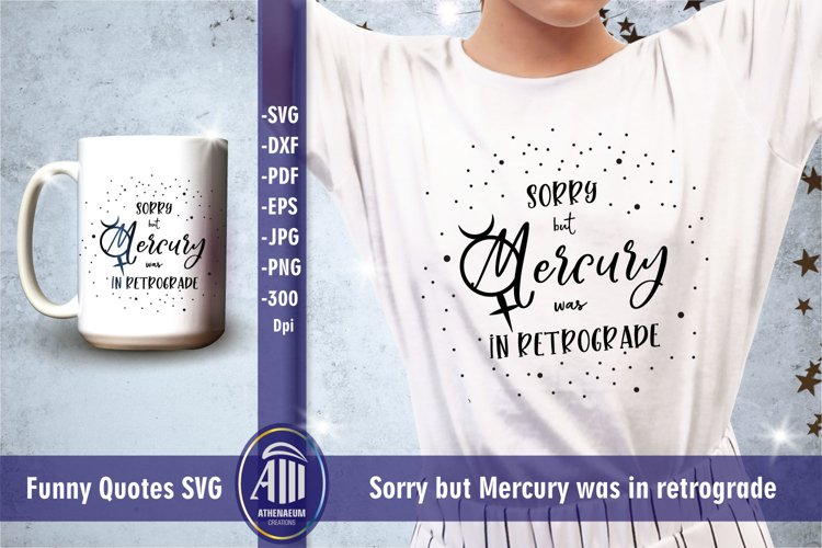 Funny quotes SVG. Sorry but Mercury was in retrograde. example image 1
