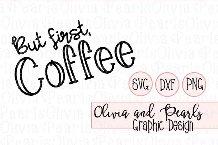 But First Coffee, Mother Design, Mothers Day, Digital Cutting File, SVG, DXF, PNG for Cameo or Cricut Machine
