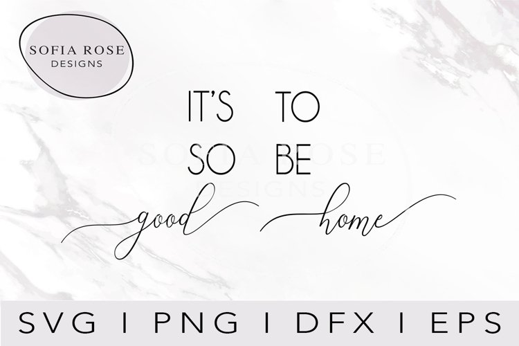 It's So Good to be Home SVG-Home SVG-Cricut Cut Files example image 1