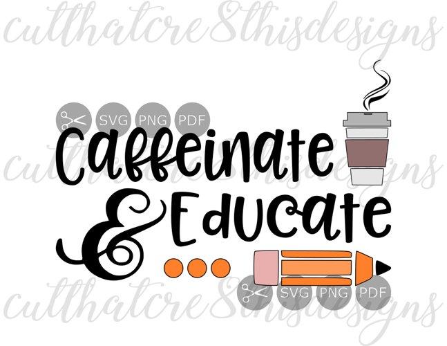 Teachers Caffeinate Educate Teach Coffee Quotes Sayings Cut File Svg Png Pdf For Silhouette Cricut 95678 Cut Files Design Bundles