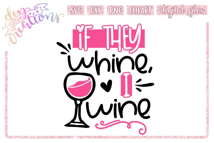 If they Whine, I Wine - SVG DXF PNG Cut File