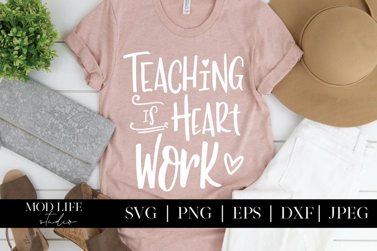 Teaching is Heart Work SVG Cut File - SVG PNG JPEG DXF EPS