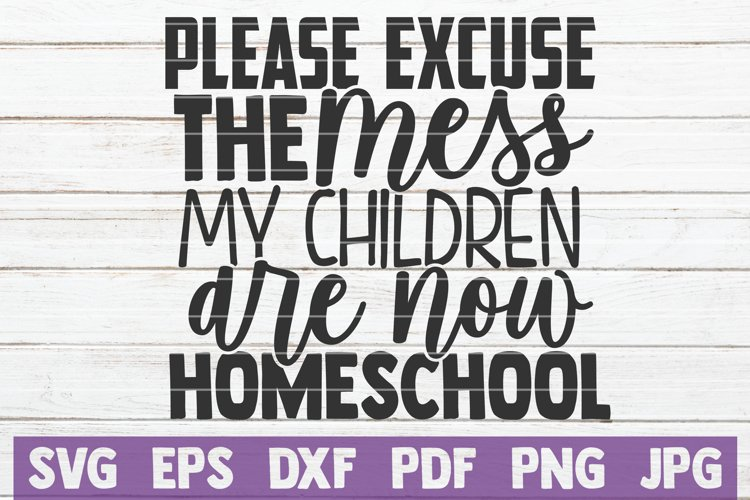 Please Excuse The Mess My Children Are Now Homeschool example image 1