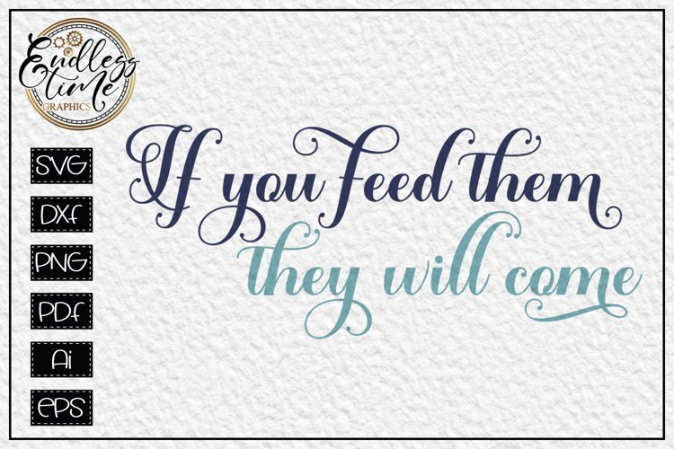 If You feed them They Will Come SVG - A Kitchen Sign SVG example image 1
