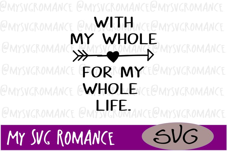 With My Whole Heart - For My Whole Life - SVG example image 1