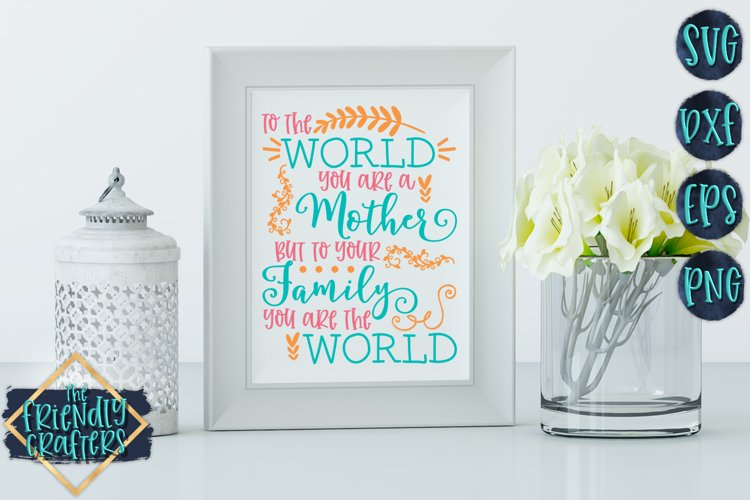 To The World You Are A Mother - A Mom SVG