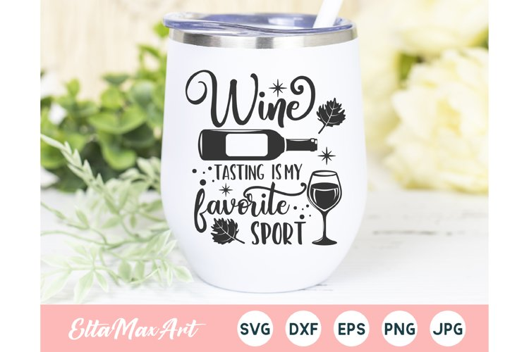 Wine tasting is my favorite sport SVG, Wine Svg, Wine Saying