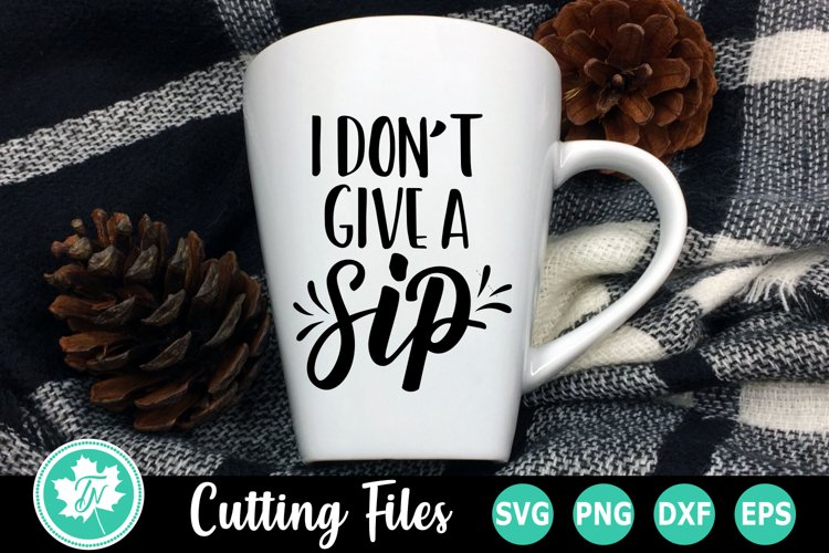 Coffee SVG |I Dont Give a Sip
