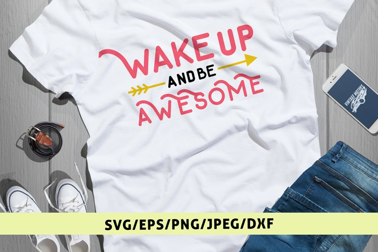 Wake Up And Be Awesome - Quote SVG EPS DXF PNG Cutting File