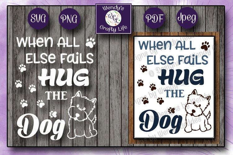 When All Else Fails Hug the Dog - SVG, PNG, PDF & Jpeg files