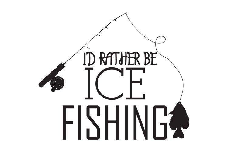 Download I D Rather Be Ice Fishing Design Svg Png Jpg Dxf 438461 Cut Files Design Bundles