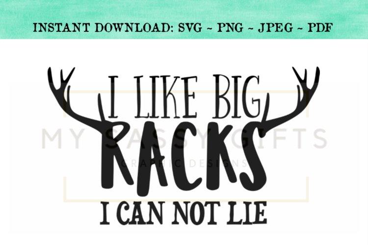 I Like Big Racks I Can Not Lie Funny Deer Hunting SVG Design