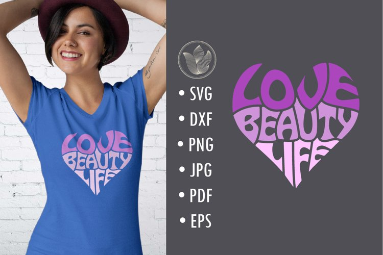 Love Beauty Life svg cut file, lettering design in a heart