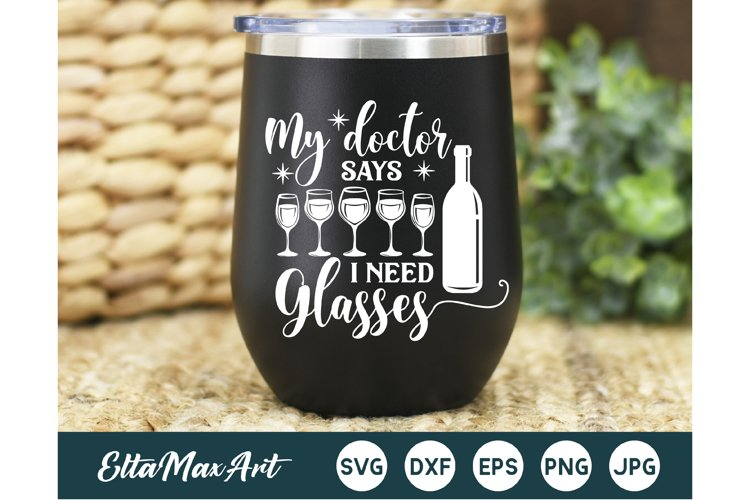 My doctor says i need Glasses SVG, Wine Svg, Wine Sayings
