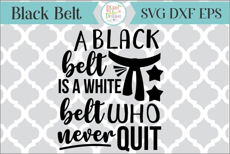 A black belt is a white belt who never quit karate SVG