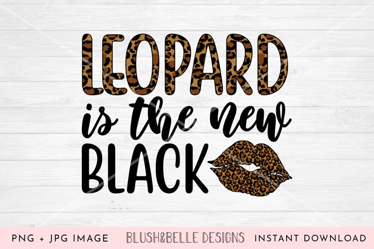 Leopard is the New Black- PNG, JPG