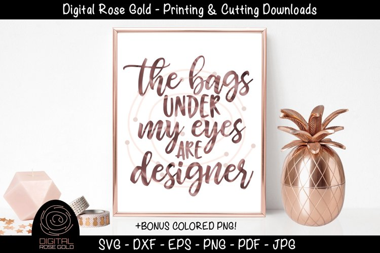 The Bags Under My Eyes Are Designer- Funny Tired New Mom SVG example image 1