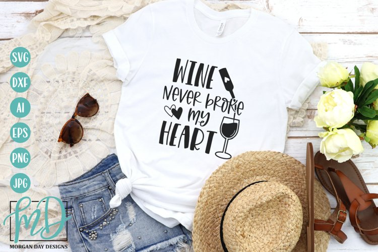 Wine Never Broke My Heart SVG - Wine humor SVG