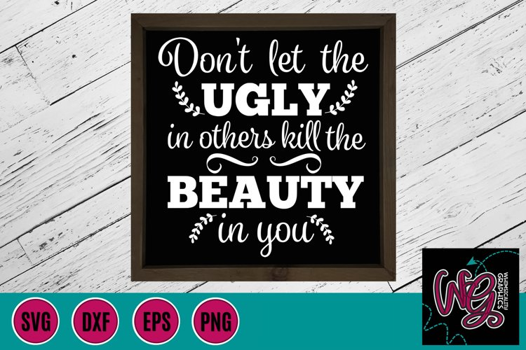 Dont Let Ugly in Others Kill Beauty in You SVG, DXF, PNG