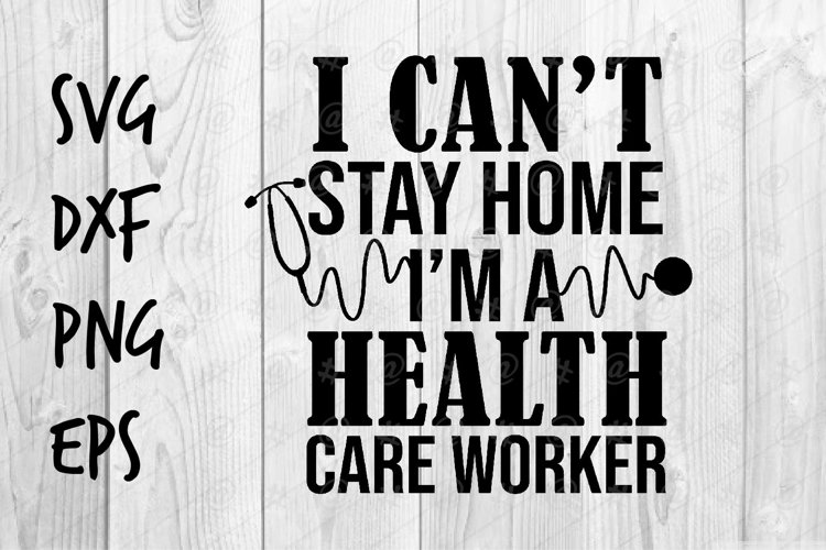 I can't stay home I'm a health care worker SVG design example image 1