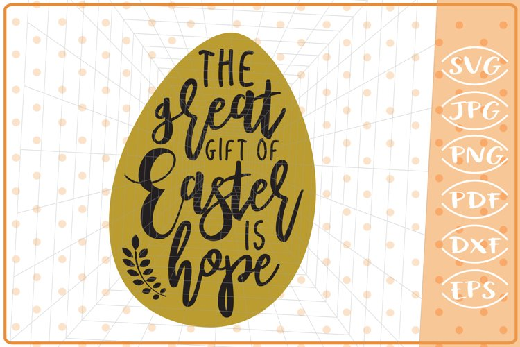 The Great Gift Of Easter Is Hope SVG Cutting File, Easter