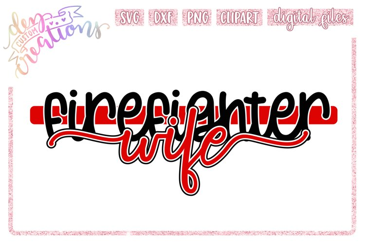 Firefighter Wife - SVG DXF PNG Crafting cut file