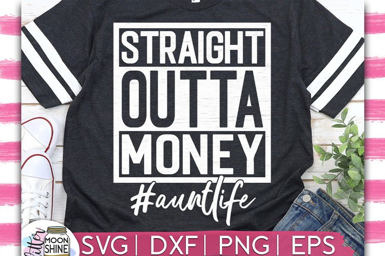 Straight Outta Money Aunt SVG DXF PNG EPS Cutting Files