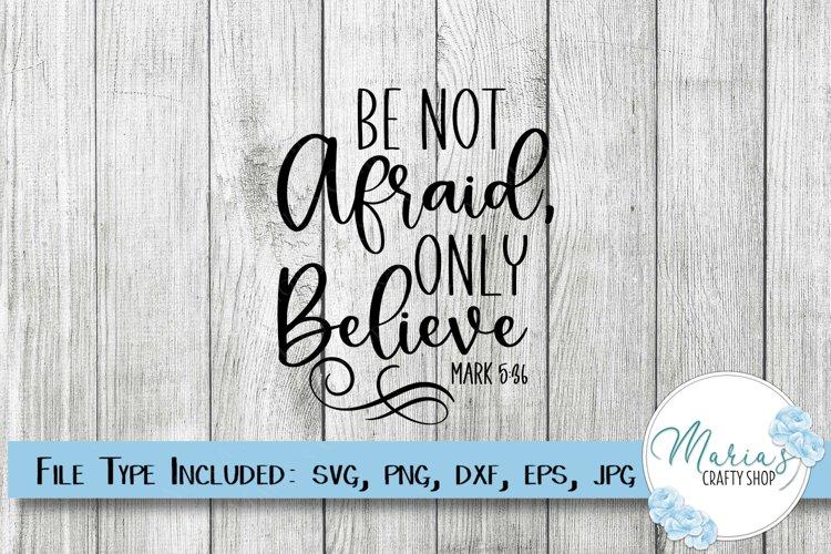 Be Not Afraid Only Believe Mark 5 36 SVG, Christian SVG