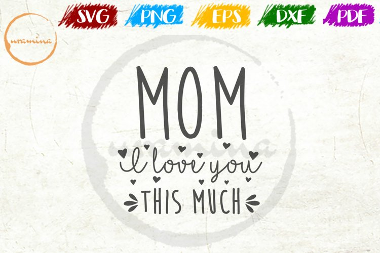 Mom, I Love You This Much Mother's Day Quote Art example image 1
