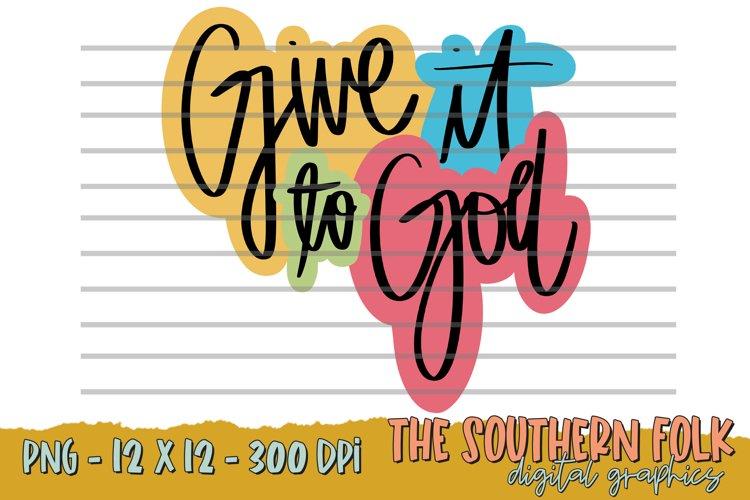 Hand Lettered Give It to God PNG File, Sublimation Design