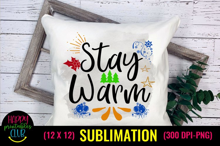 Stay Warm- Christmas Sublimation Design Ideas- Sublimation example image 1