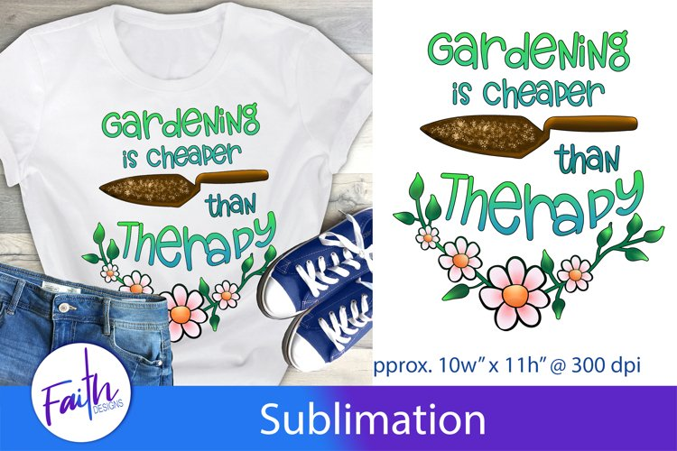Gardening Is Cheaper Than Therapy Sublimation Design