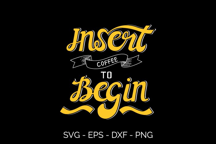 hand lettering typography insert coffee to begin svg example image 1