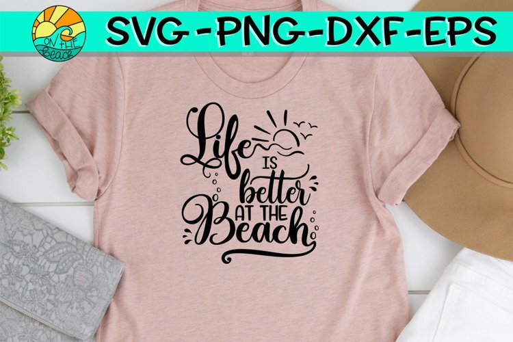 Life Is Better At The Beach - SVG PNG EPS DXF