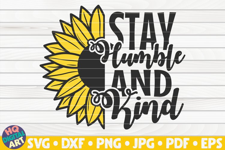 Stay humble and kind SVG | Sunflower SVG example image 1