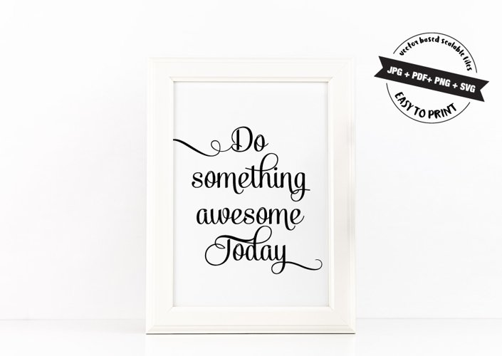 Do Something Awesome Today Poster Inspirational Quote to Print + SVG files example image 1
