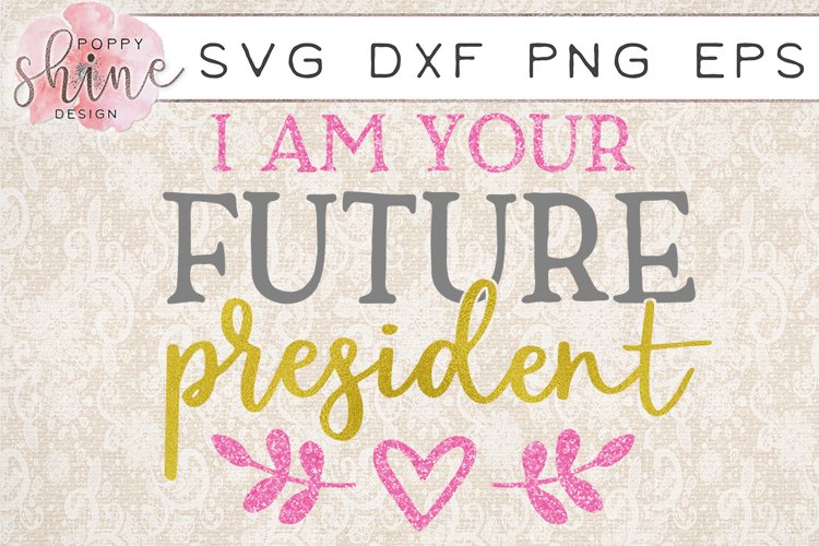 I Am Your Future President SVG PNG EPS DXF Cutting Files