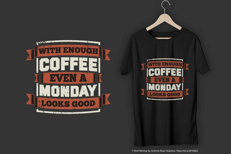 With Enough Coffee Even a Monday Looks Good T-Shirt Design example image 1