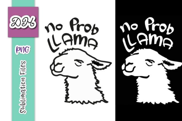 No Prob Llama Funny Cute Alpaca Sublimation Print File PNG