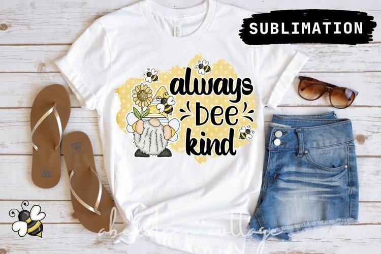 Always Bee Kind Gnome Sublimation Design