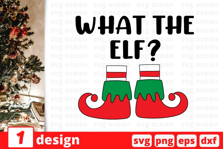 WHAT THE ELF SVG CUT FILE   Christmas quote svg