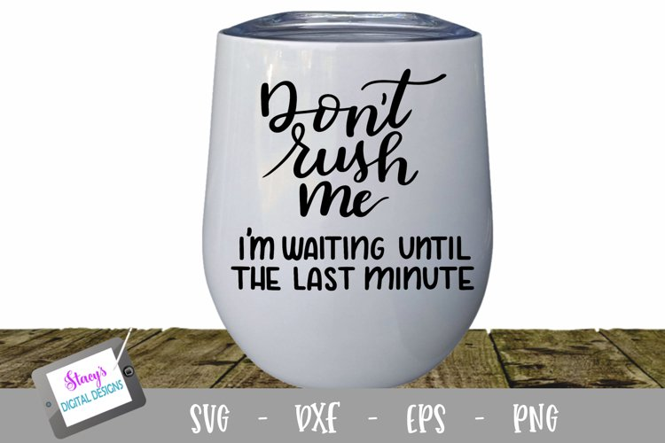 Dont rush me, Im waiting until the last minute - funny SVG